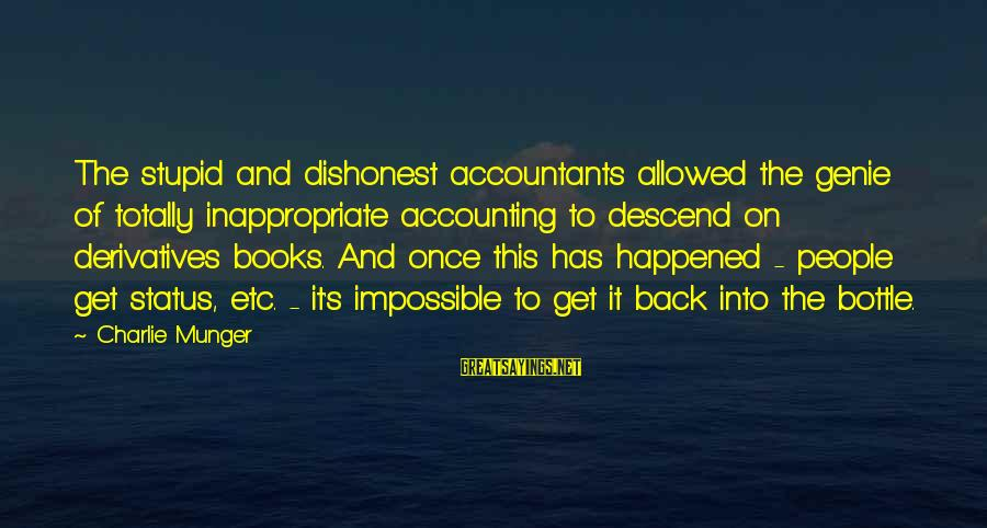 Munger Sayings By Charlie Munger: The stupid and dishonest accountants allowed the genie of totally inappropriate accounting to descend on