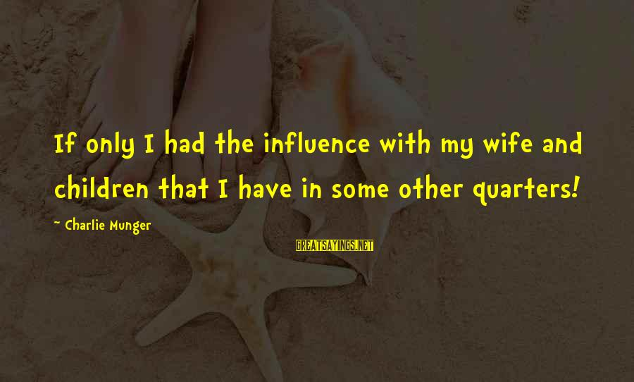 Munger Sayings By Charlie Munger: If only I had the influence with my wife and children that I have in