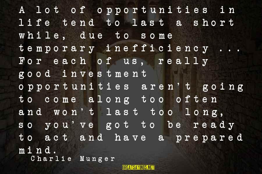Munger Sayings By Charlie Munger: A lot of opportunities in life tend to last a short while, due to some