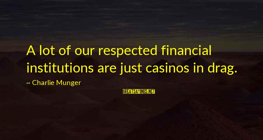 Munger Sayings By Charlie Munger: A lot of our respected financial institutions are just casinos in drag.
