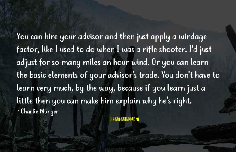 Munger Sayings By Charlie Munger: You can hire your advisor and then just apply a windage factor, like I used
