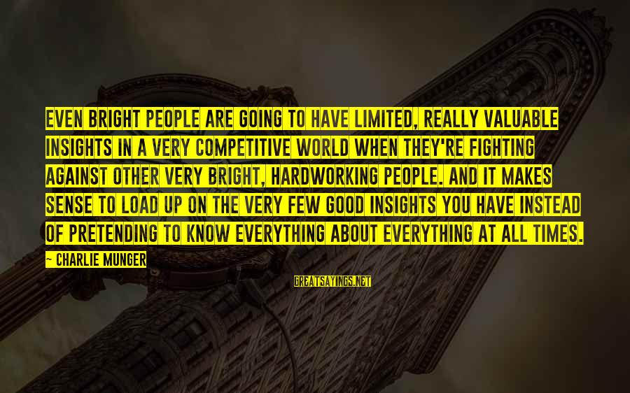 Munger Sayings By Charlie Munger: Even bright people are going to have limited, really valuable insights in a very competitive