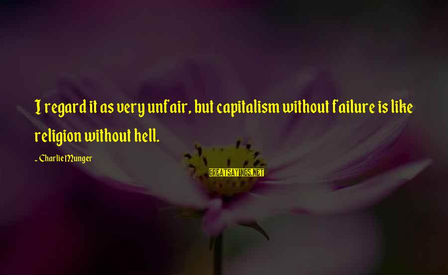 Munger Sayings By Charlie Munger: I regard it as very unfair, but capitalism without failure is like religion without hell.