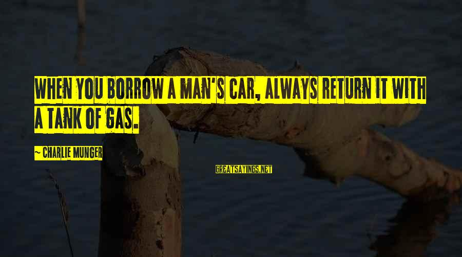 Munger Sayings By Charlie Munger: When you borrow a man's car, always return it with a tank of gas.