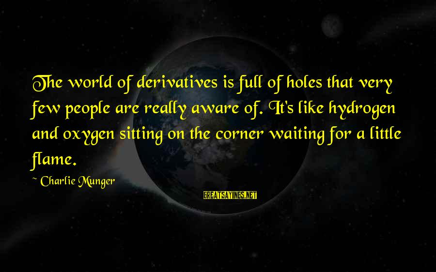 Munger Sayings By Charlie Munger: The world of derivatives is full of holes that very few people are really aware