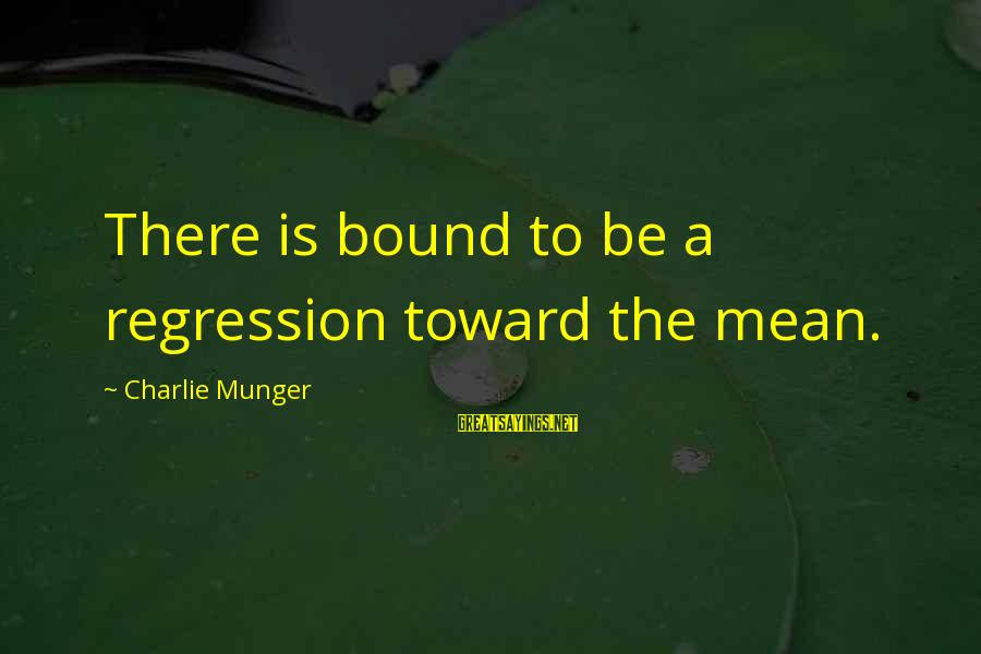 Munger Sayings By Charlie Munger: There is bound to be a regression toward the mean.
