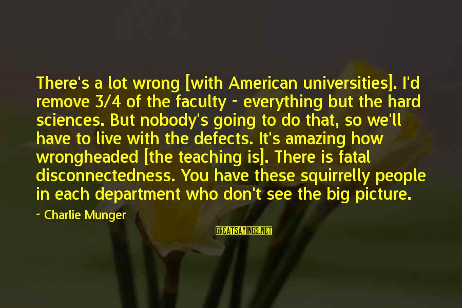 Munger Sayings By Charlie Munger: There's a lot wrong [with American universities]. I'd remove 3/4 of the faculty - everything