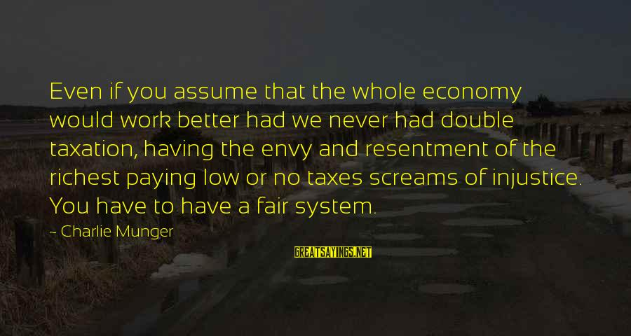 Munger Sayings By Charlie Munger: Even if you assume that the whole economy would work better had we never had