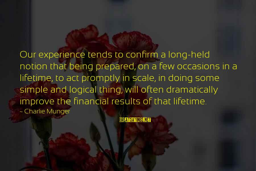 Munger Sayings By Charlie Munger: Our experience tends to confirm a long-held notion that being prepared, on a few occasions