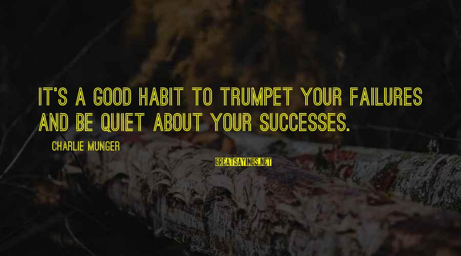 Munger Sayings By Charlie Munger: It's a good habit to trumpet your failures and be quiet about your successes.