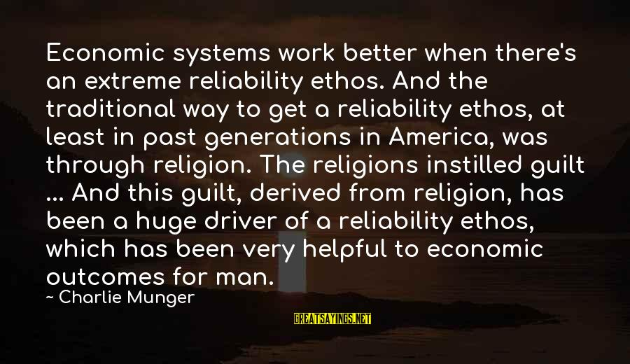Munger Sayings By Charlie Munger: Economic systems work better when there's an extreme reliability ethos. And the traditional way to
