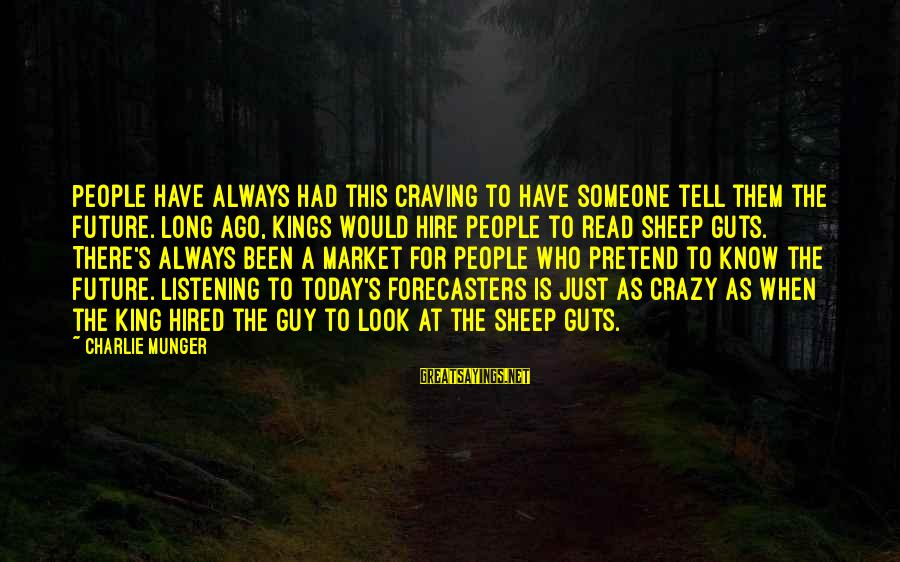 Munger Sayings By Charlie Munger: People have always had this craving to have someone tell them the future. Long ago,