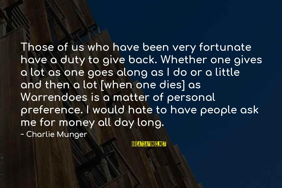 Munger Sayings By Charlie Munger: Those of us who have been very fortunate have a duty to give back. Whether