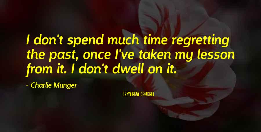 Munger Sayings By Charlie Munger: I don't spend much time regretting the past, once I've taken my lesson from it.