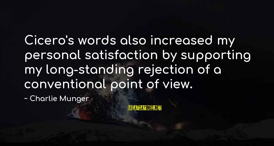 Munger Sayings By Charlie Munger: Cicero's words also increased my personal satisfaction by supporting my long-standing rejection of a conventional