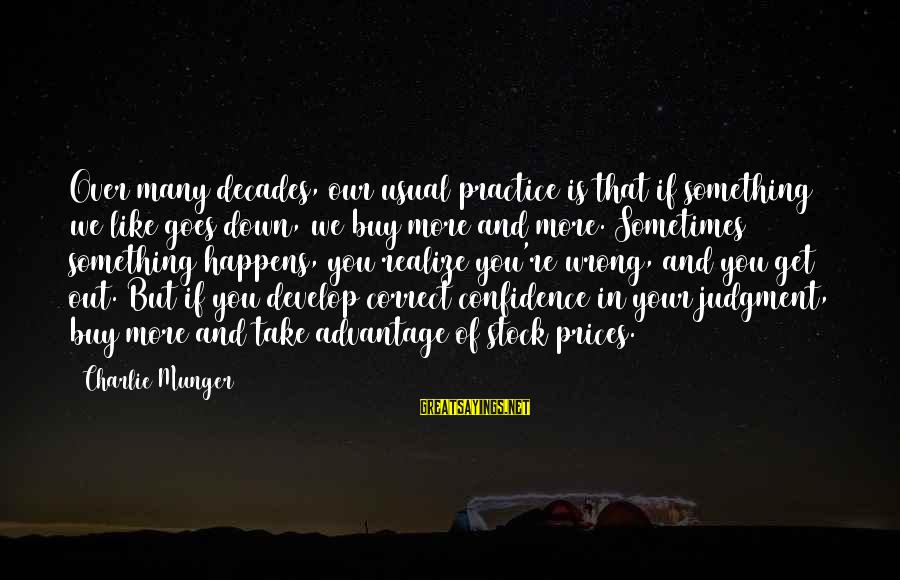 Munger Sayings By Charlie Munger: Over many decades, our usual practice is that if something we like goes down, we