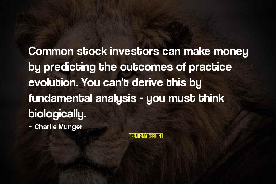 Munger Sayings By Charlie Munger: Common stock investors can make money by predicting the outcomes of practice evolution. You can't