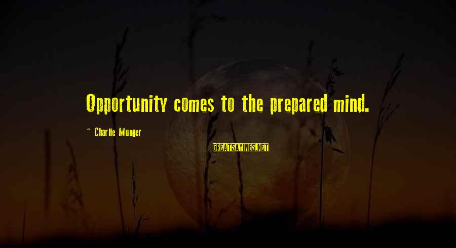 Munger Sayings By Charlie Munger: Opportunity comes to the prepared mind.