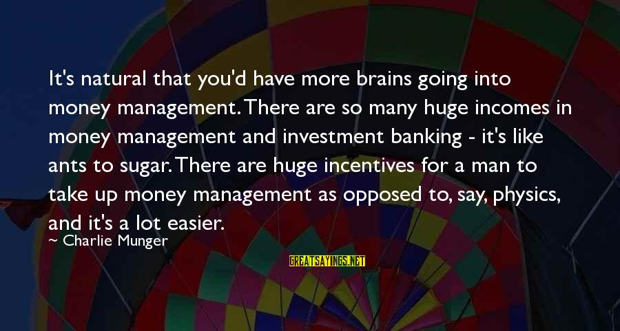 Munger Sayings By Charlie Munger: It's natural that you'd have more brains going into money management. There are so many