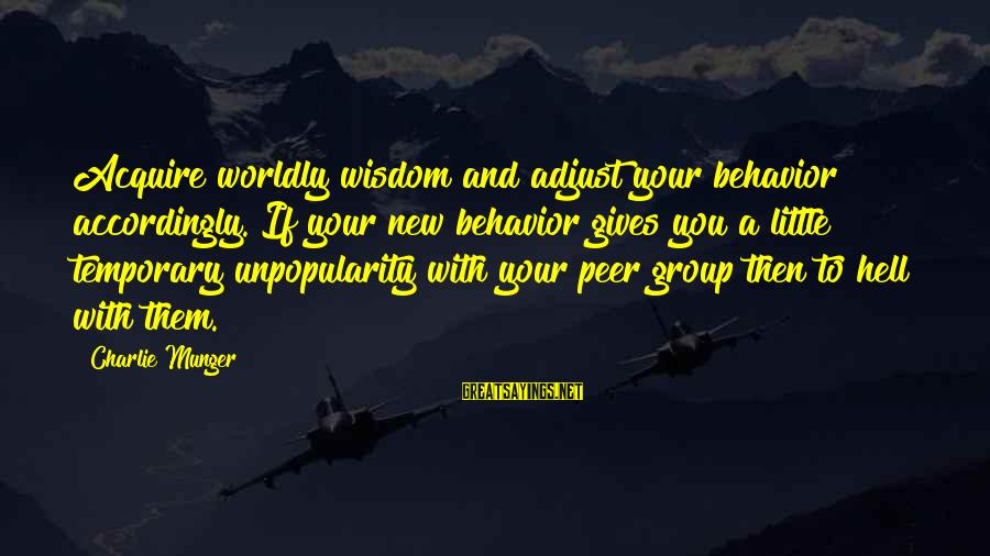 Munger Sayings By Charlie Munger: Acquire worldly wisdom and adjust your behavior accordingly. If your new behavior gives you a