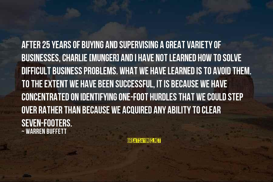 Munger Sayings By Warren Buffett: After 25 years of buying and supervising a great variety of businesses, Charlie [Munger] and