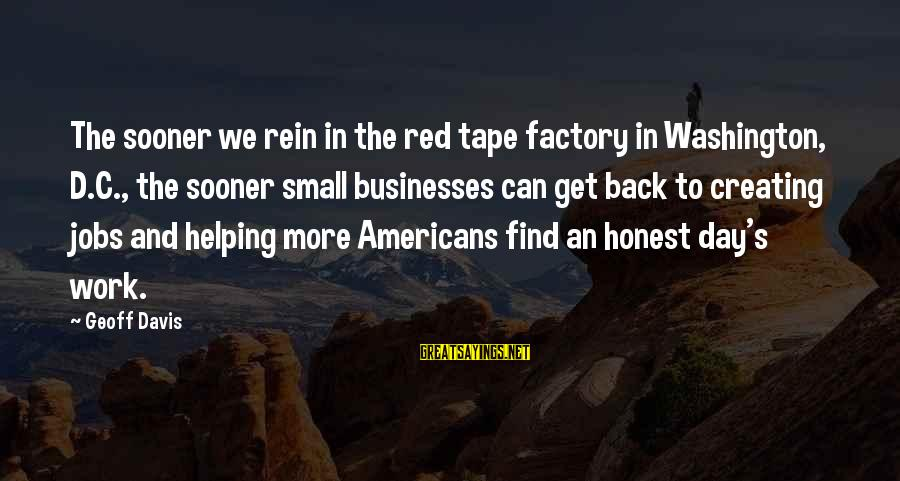Munoz Marin Sayings By Geoff Davis: The sooner we rein in the red tape factory in Washington, D.C., the sooner small