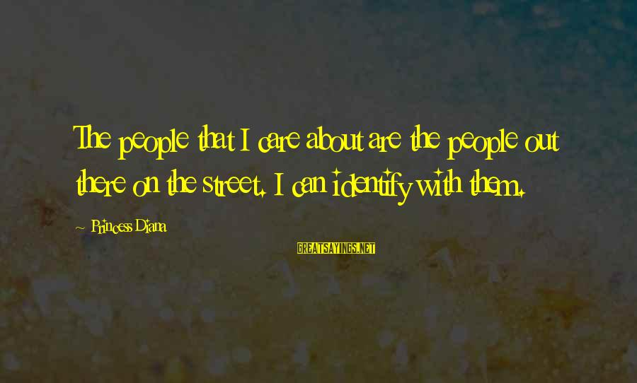Munoz Marin Sayings By Princess Diana: The people that I care about are the people out there on the street. I