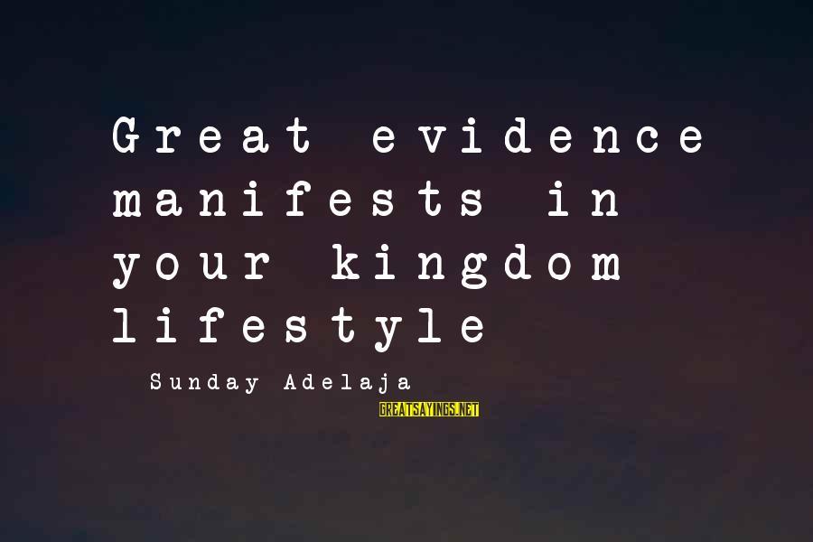 Munoz Marin Sayings By Sunday Adelaja: Great evidence manifests in your kingdom lifestyle