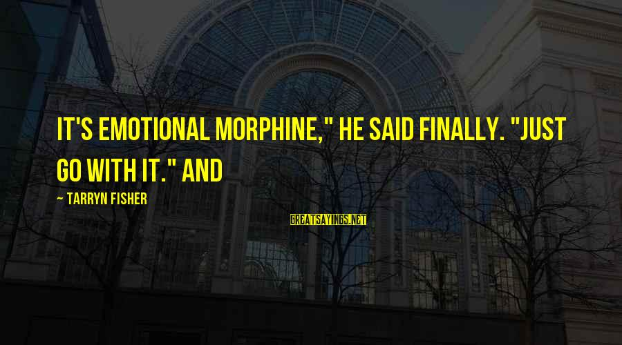 """Munoz Marin Sayings By Tarryn Fisher: It's emotional Morphine,"""" he said finally. """"Just go with it."""" And"""