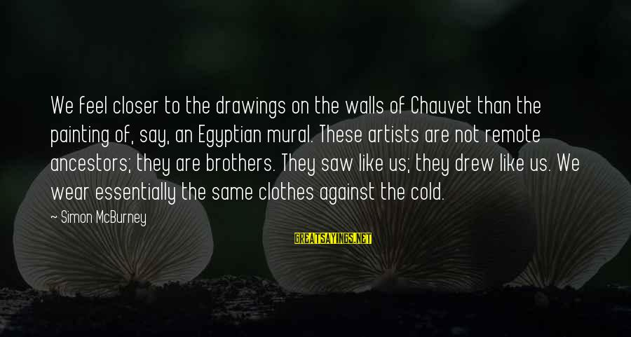 Mural Painting Sayings By Simon McBurney: We feel closer to the drawings on the walls of Chauvet than the painting of,