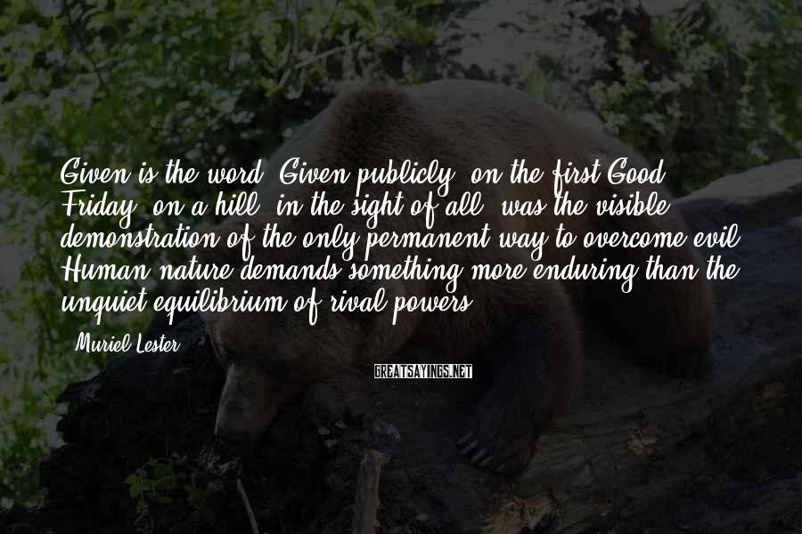 Muriel Lester Sayings: Given is the word. Given publicly, on the first Good Friday, on a hill, in