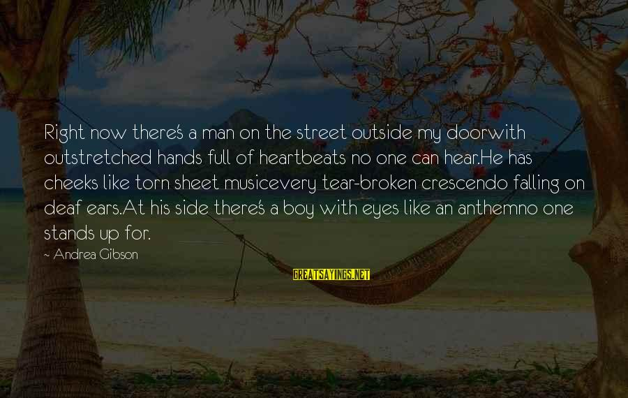 Murray Dryden Sayings By Andrea Gibson: Right now there's a man on the street outside my doorwith outstretched hands full of