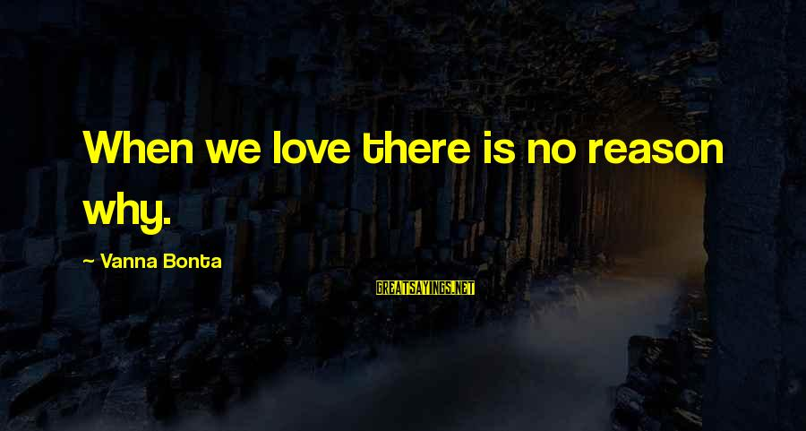 Murray Dryden Sayings By Vanna Bonta: When we love there is no reason why.