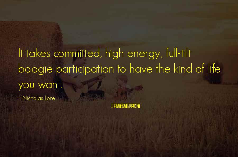 Murray Langston Sayings By Nicholas Lore: It takes committed, high energy, full-tilt boogie participation to have the kind of life you
