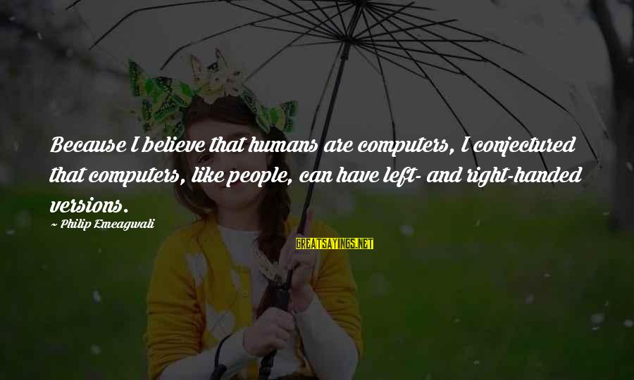 Murray Langston Sayings By Philip Emeagwali: Because I believe that humans are computers, I conjectured that computers, like people, can have