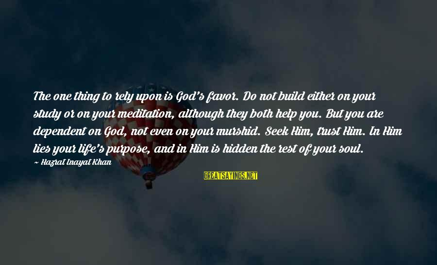 Murshid Sayings By Hazrat Inayat Khan: The one thing to rely upon is God's favor. Do not build either on your