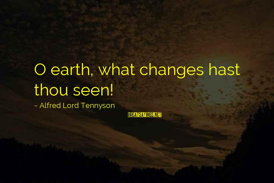 Musaeus Sayings By Alfred Lord Tennyson: O earth, what changes hast thou seen!
