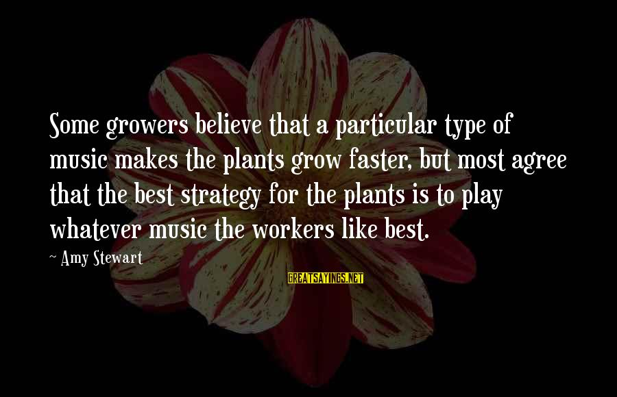 Musaeus Sayings By Amy Stewart: Some growers believe that a particular type of music makes the plants grow faster, but
