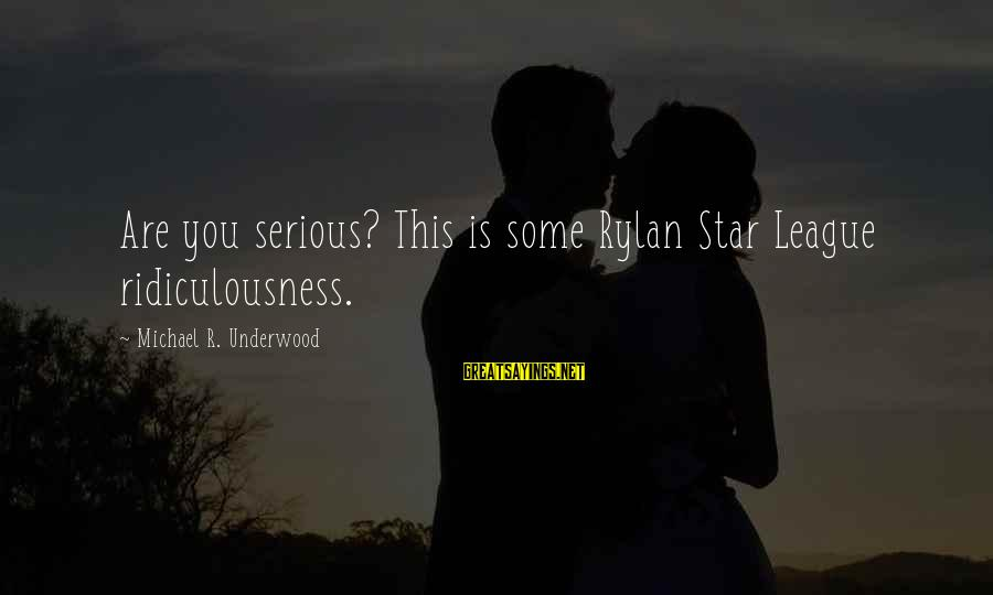 Musaeus Sayings By Michael R. Underwood: Are you serious? This is some Rylan Star League ridiculousness.