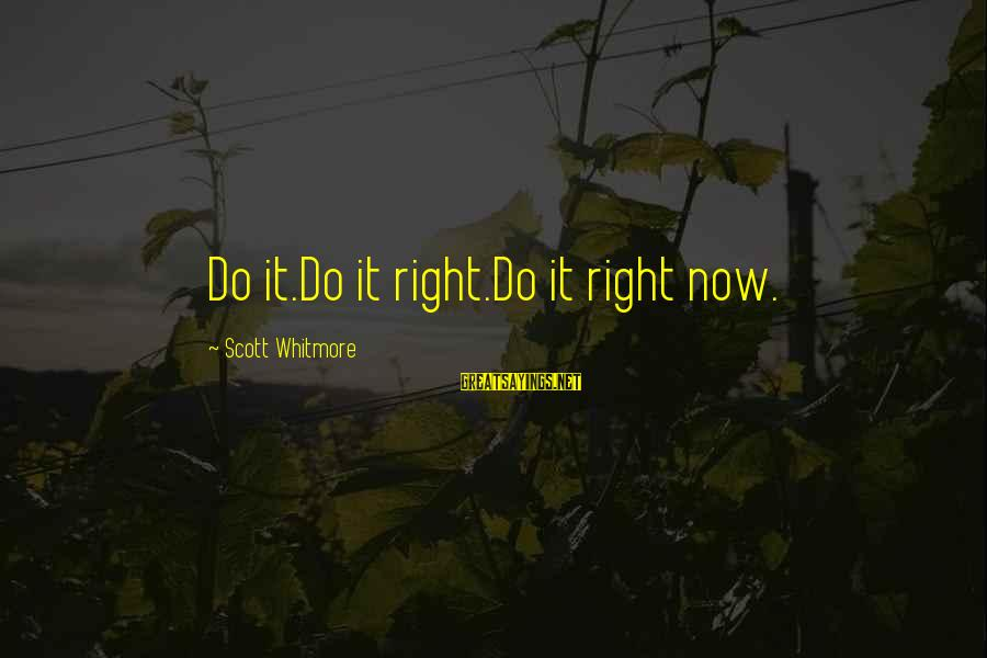 Musaeus Sayings By Scott Whitmore: Do it.Do it right.Do it right now.