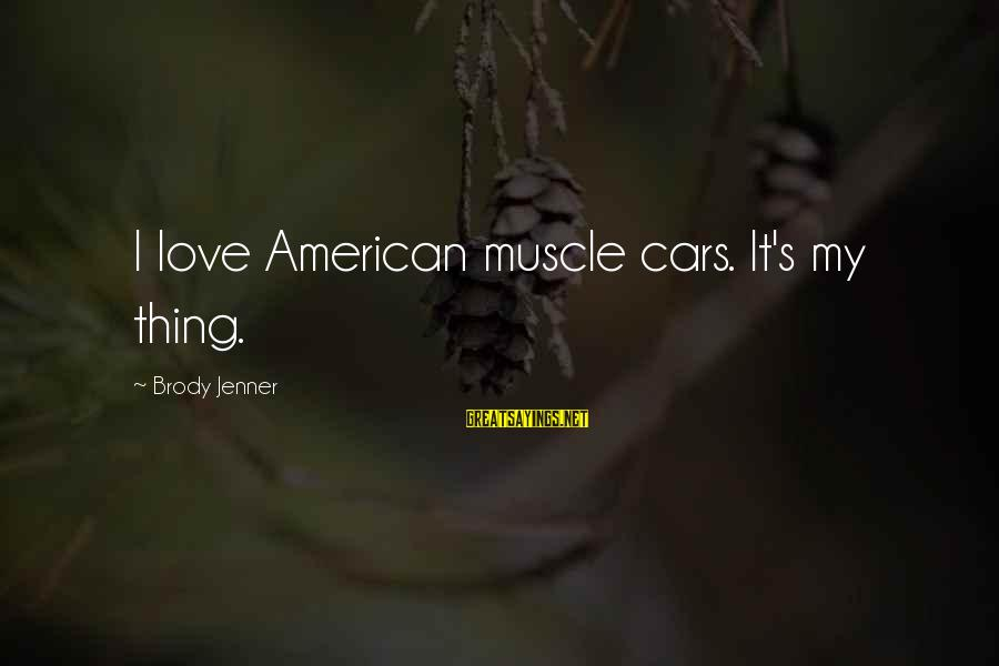 Muscle Cars Sayings By Brody Jenner: I love American muscle cars. It's my thing.