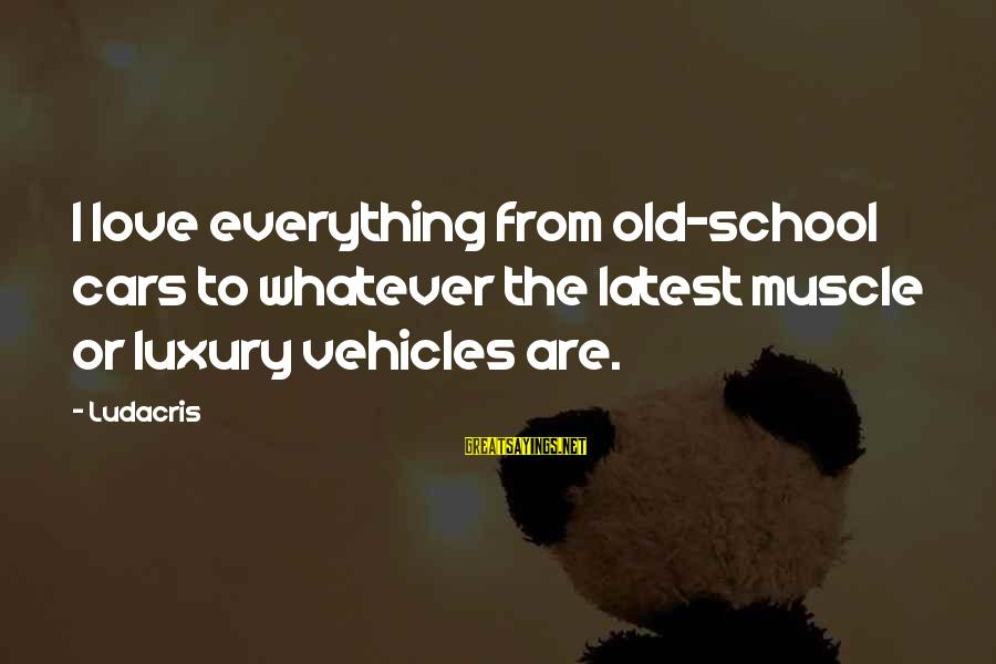 Muscle Cars Sayings By Ludacris: I love everything from old-school cars to whatever the latest muscle or luxury vehicles are.