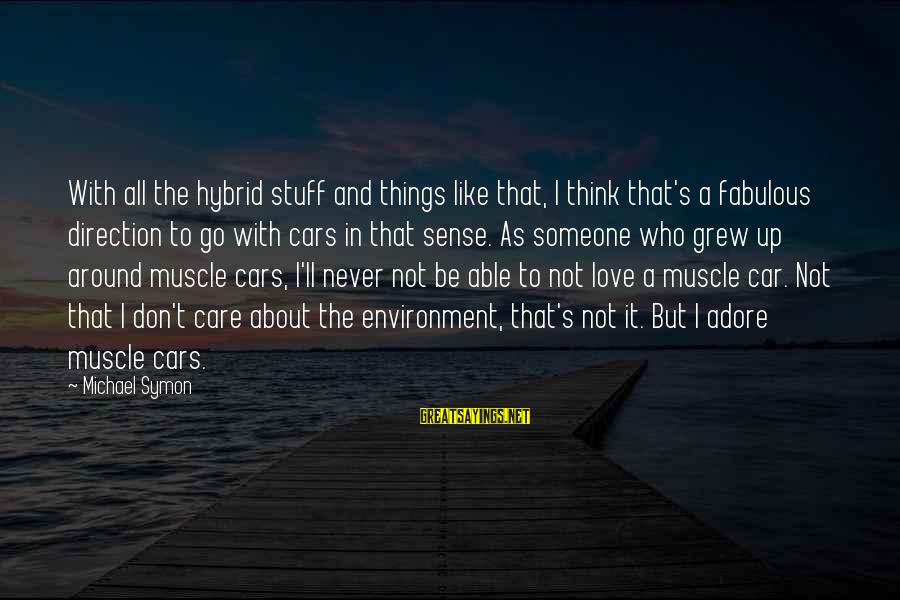 Muscle Cars Sayings By Michael Symon: With all the hybrid stuff and things like that, I think that's a fabulous direction