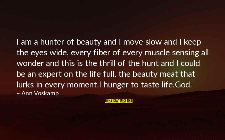 Muscle Sayings By Ann Voskamp: I am a hunter of beauty and I move slow and I keep the eyes