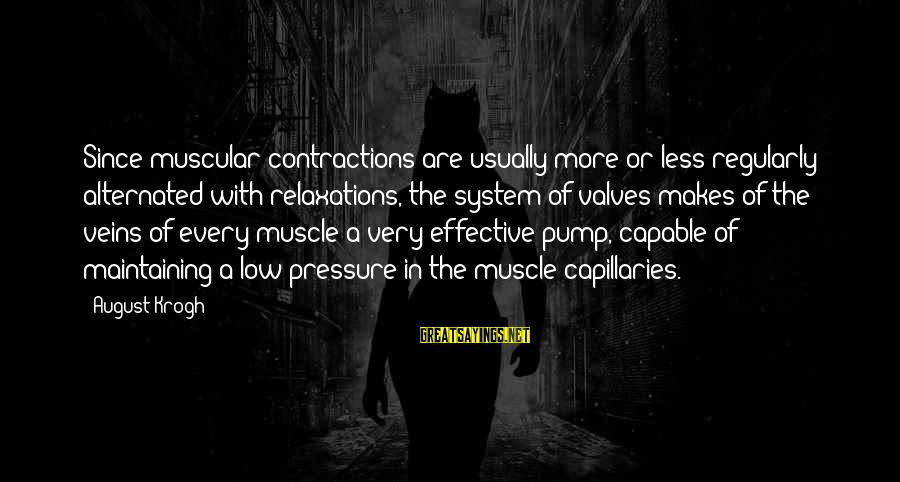 Muscle Sayings By August Krogh: Since muscular contractions are usually more or less regularly alternated with relaxations, the system of