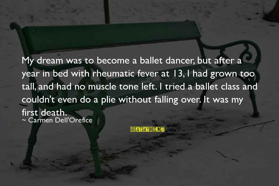 Muscle Sayings By Carmen Dell'Orefice: My dream was to become a ballet dancer, but after a year in bed with