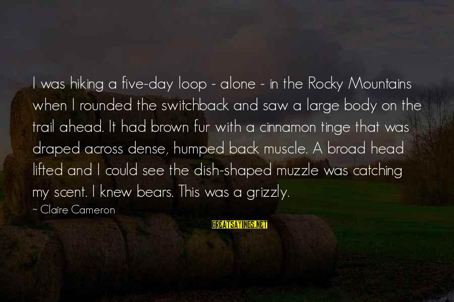 Muscle Sayings By Claire Cameron: I was hiking a five-day loop - alone - in the Rocky Mountains when I