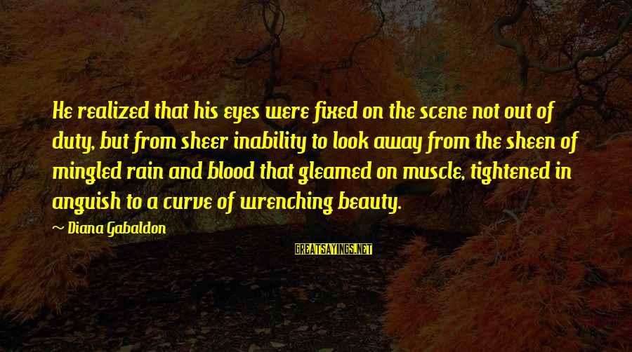 Muscle Sayings By Diana Gabaldon: He realized that his eyes were fixed on the scene not out of duty, but