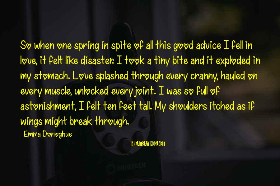 Muscle Sayings By Emma Donoghue: So when one spring in spite of all this good advice I fell in love,