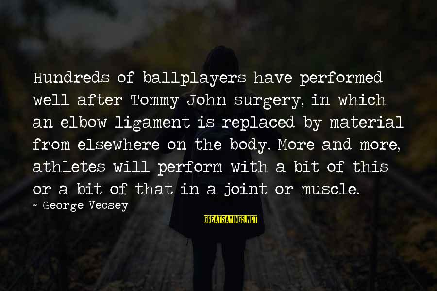 Muscle Sayings By George Vecsey: Hundreds of ballplayers have performed well after Tommy John surgery, in which an elbow ligament